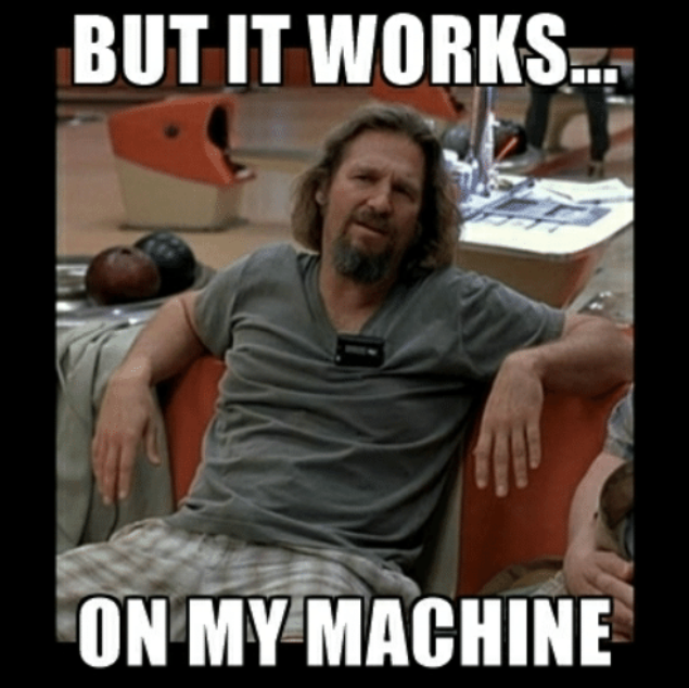 """Frame of Jeff Bridges looking confused from """"The Big Lebowski"""" with the caption """"But it works on my machine"""""""